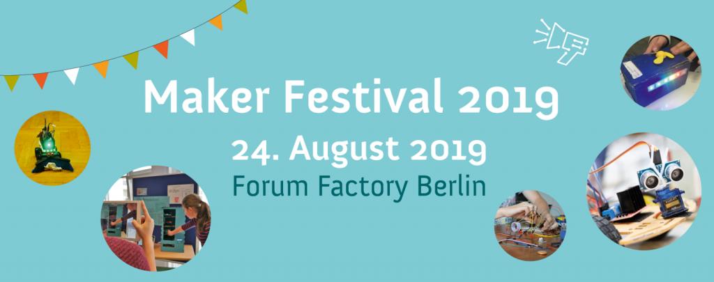 Auf dem Bild steht in weißer Schrift auf hellblauem Untergrund: Maker Festival, 24. August 2019, Forum Factory Berlin. Drum herum sind runde Fotos von Hacks und tüftelnden Jugendlichen abgebildet. Oben links hängt eine bunte Girlande in das Bild rein.